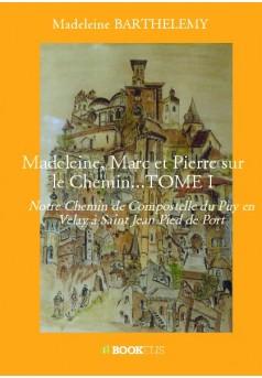 Madeleine, Marc et Pierre sur le Chemin...TOME I - Couverture de livre auto édité