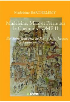 Madeleine, Marc et Pierre sur le Chemin...TOME II - Couverture de livre auto édité