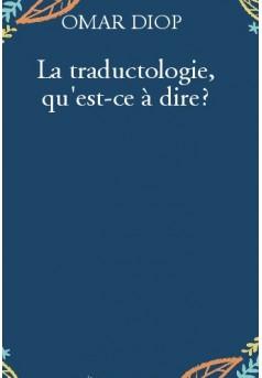 La traductologie, qu'est-ce à dire?