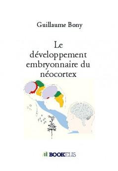 Le développement embryonnaire du néocortex