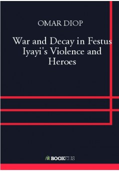 War and Decay in Festus Iyayi's Violence and Heroes