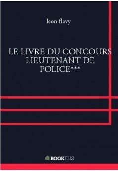 le livre du concours lieutenant de police livre publi en auto dition. Black Bedroom Furniture Sets. Home Design Ideas