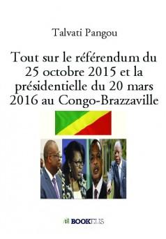 Tout sur le référendum du 25 octobre 2015 et la présidentielle du 20 mars 2016 au Congo-Brazzaville