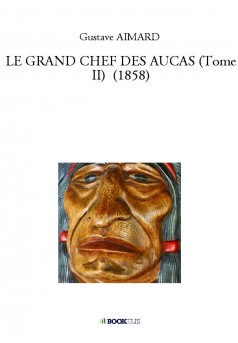 LE GRAND CHEF DES AUCAS (Tome II)  (1858)
