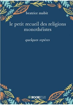 le petit recueil des religions monothéistes