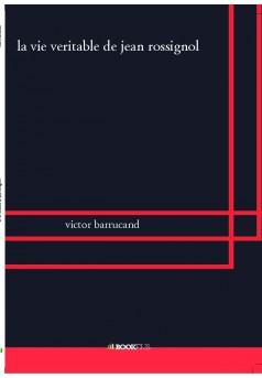 la vie veritable de jean rossignol  - Couverture de livre auto édité