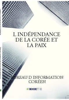 L INDÉPENDANCE DE LA CORÉE ET LA PAIX  - Couverture de livre auto édité