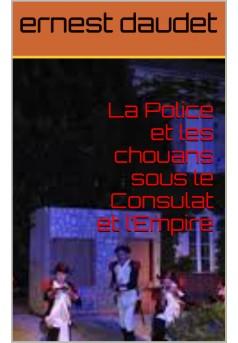 LA POLICE ET LES CHOUANS SOUS LE CONSULAT ET L EMPIRE - Couverture Ebook auto édité