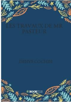 LES TRAVAUX DE MR PASTEUR  - Couverture de livre auto édité