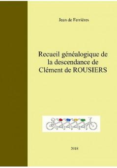 Recueil généalogique de la descendance de Clément de ROUSIERS