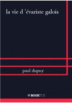 la vie d 'évariste galois  - Couverture de livre auto édité