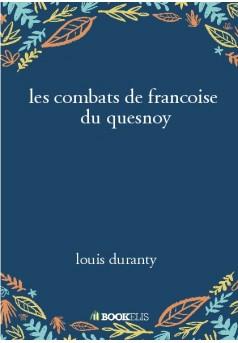 les combats de francoise  du quesnoy  - Couverture de livre auto édité