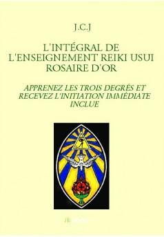 L'INTÉGRAL DE L'ENSEIGNEMENT REIKI USUI ROSAIRE D'OR