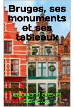 Bruges ses monuments et ses tableaux  - Couverture Ebook auto édité