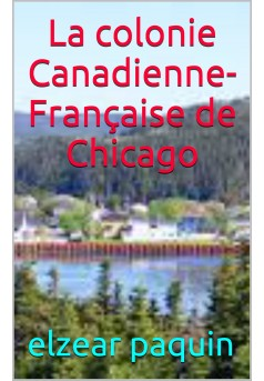 la colonie canadienne française de chicago  - Couverture Ebook auto édité