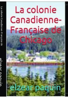 la colonie canadienne française de chicago  - Couverture de livre auto édité