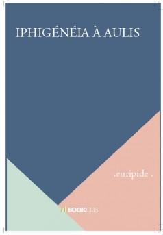 IPHIGÉNÉIA À AULIS - Couverture de livre auto édité