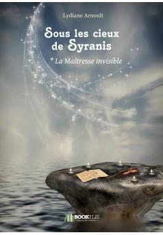Sous les cieux de Syranis Tome 1 La Maîtresse invisible - Couverture Ebook auto édité