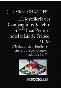 L'Hostellerie des Compagnons de Jéhu  4 **** luxe Premier hôtel relais de France  P.L.M - Couverture de livre auto édité