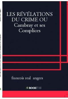 LES RÉVÉLATIONS DU CRIME OU Cambray et ses Complices - Couverture de livre auto édité