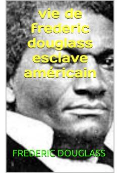 vie de frederic douglass esclave americain  - Couverture Ebook auto édité