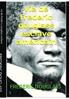 vie de frederic douglass esclave americain  - Couverture de livre auto édité