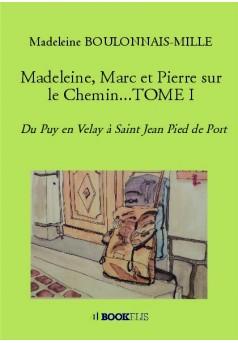 Madeleine, Marc et Pierre sur le Chemin...TOME I