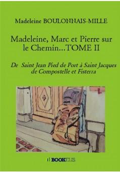 Madeleine, Marc et Pierre sur le Chemin...TOME II