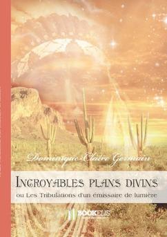 Incroyables plans divins ou les Tribulations d'un émissaire de lumière - Couverture de livre auto édité
