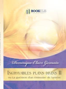 Incroyables plans divins II - La Guérison d'un émissaire de lumière