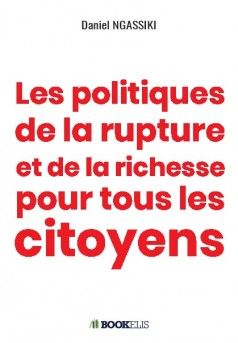 Les politiques de la rupture et de la richesse pour tous les citoyens - Couverture de livre auto édité
