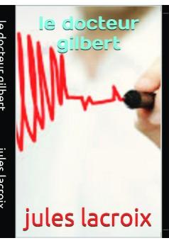 le docteur  gilbert - Couverture de livre auto édité