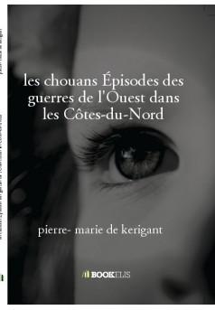 les chouans Épisodes des guerres de l'Ouest dans les Côtes-du-Nord - Couverture de livre auto édité