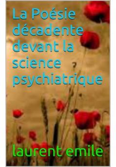 la poésie décadente devant la science psychiatrique  - Couverture de livre auto édité