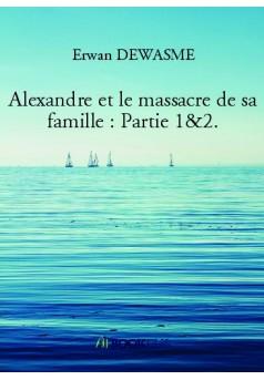 Alexandre et le massacre de sa famille : Partie 1&2. - Couverture de livre auto édité