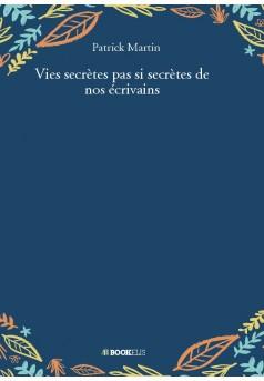 Vies secrètes pas si secrètes de nos écrivains - Couverture de livre auto édité