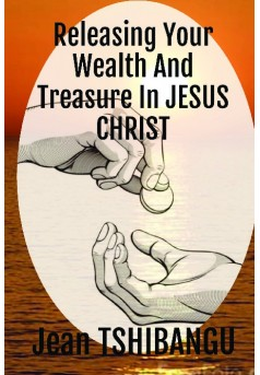 Releasing Your Wealth and Treasure in Jesus Christ
