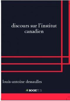 discours sur l'institut canadien  - Couverture de livre auto édité