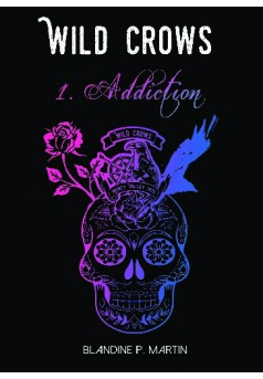 Wild Crows - 1. Addiction (format poche)