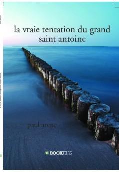 la vraie tentation du grand saint antoine  - Couverture de livre auto édité