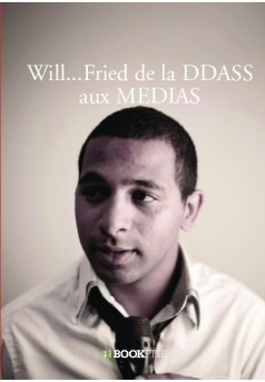 Will...Fried de la DDASS aux MEDIAS