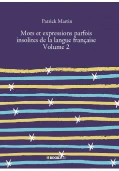 Mots et expressions parfois insolites de la langue française Volume 2