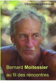 Bernard Moitessier au fil des rencontres
