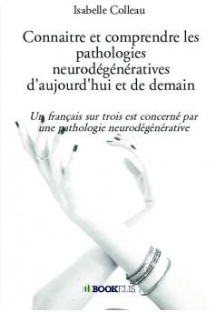 Connaitre et comprendre les pathologies neurodégénératives d'aujourd'hui et de demain