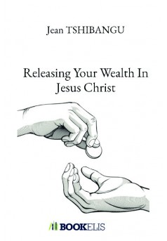 Releasing Your Wealth In Jesus Christ