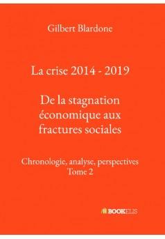 La crise 2014 - 2019 : De la stagnation économique aux fractures sociales - Couverture de livre auto édité