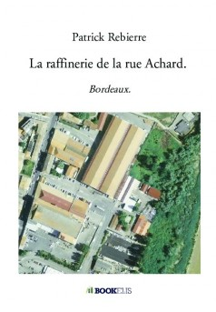 La raffinerie de la rue Achard. - Couverture de livre auto édité