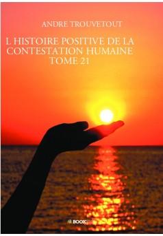 L HISTOIRE POSITIVE DE LA CONTESTATION HUMAINE TOME 21 - Couverture de livre auto édité