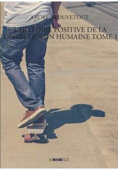 L HISTOIRE POSITIVE DE LA CONTESTATION HUMAINE TOME 17 - Couverture de livre auto édité