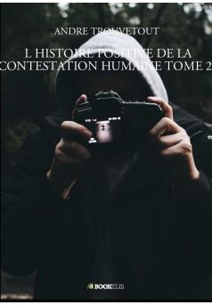 L HISTOIRE POSITIVE DE LA CONTESTATION HUMAINE TOME 22